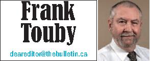 Frank Touby Editor deareditor@thebulletin.ca